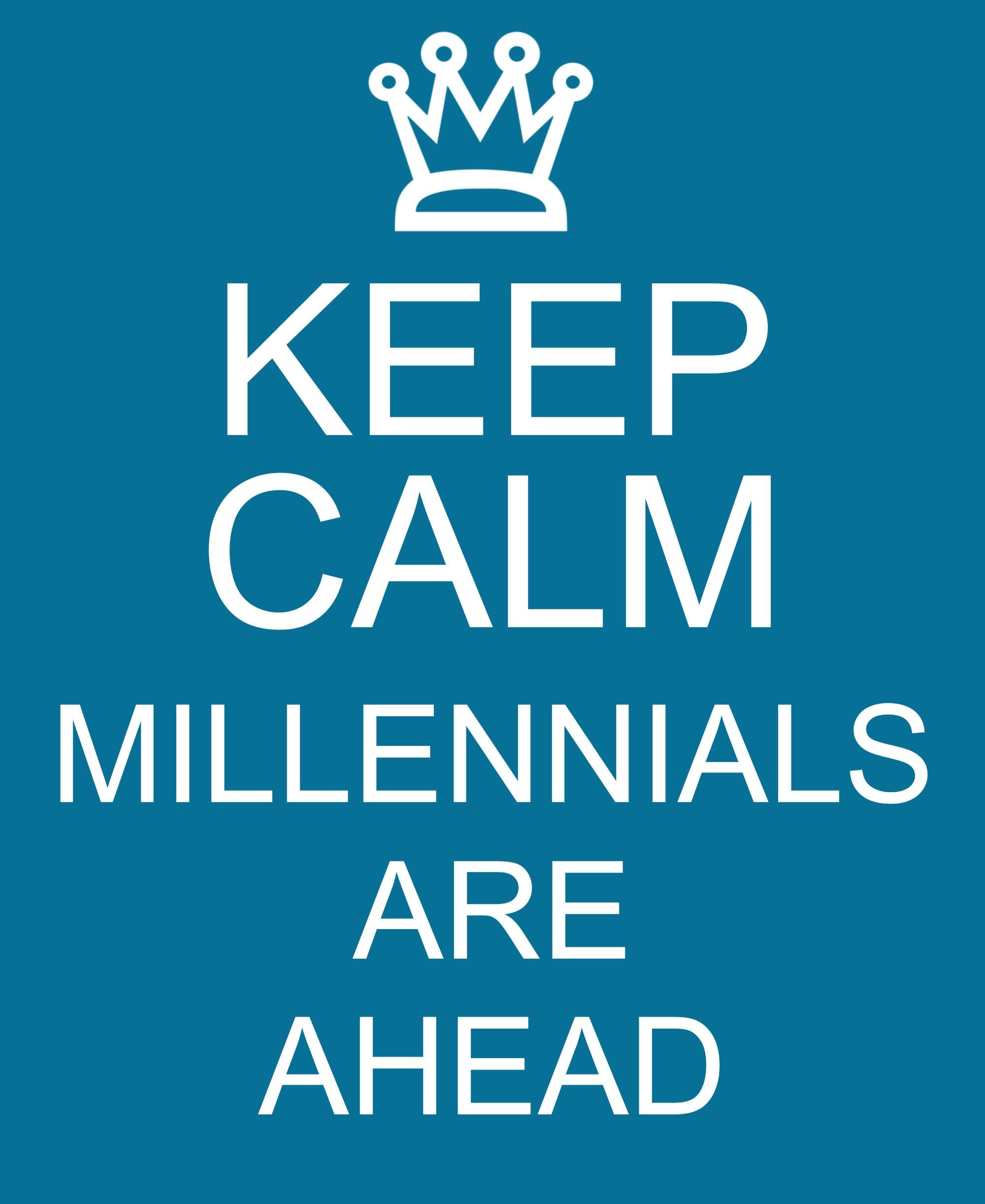 keep calm, millennials are ahead.jpg