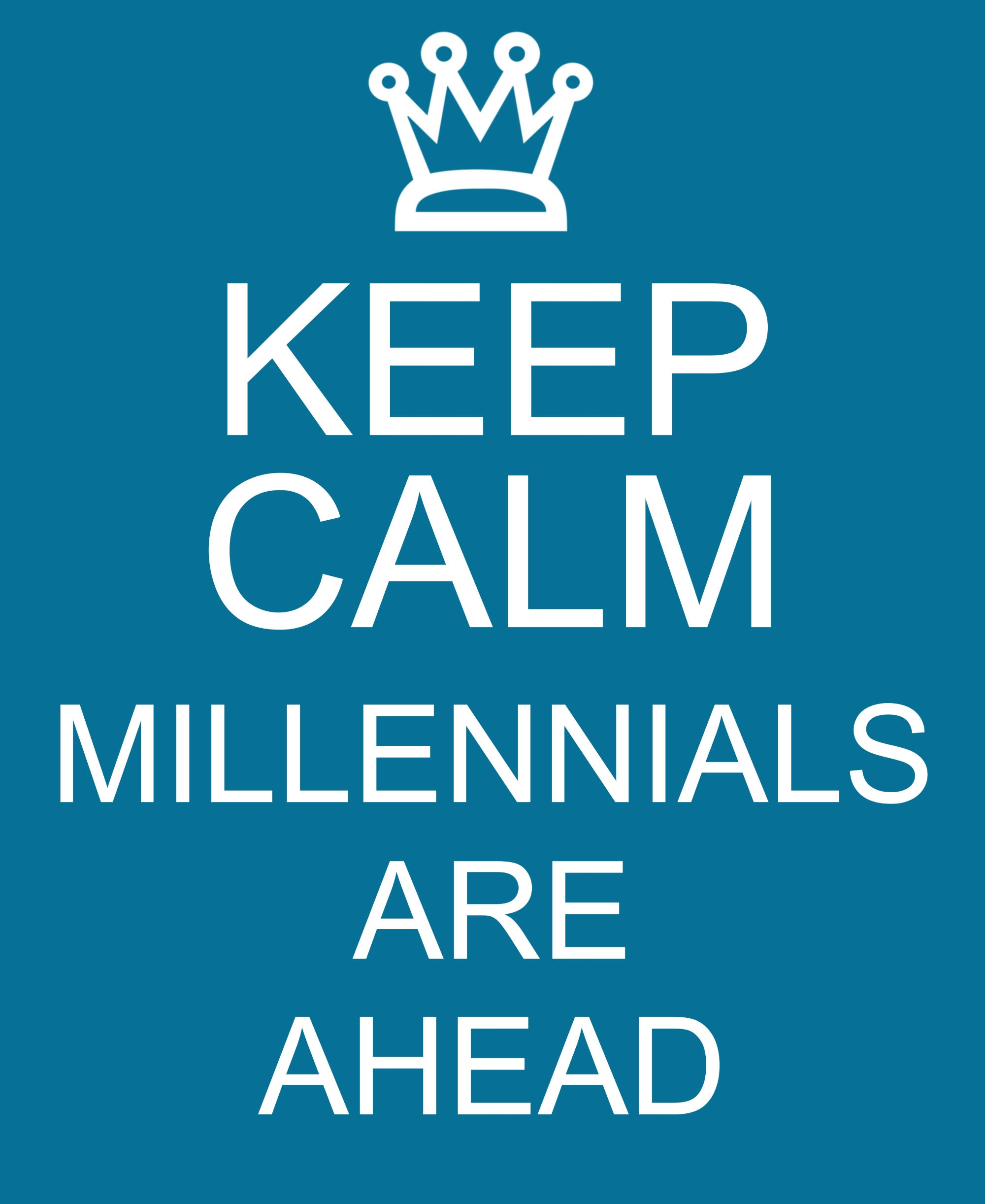 keep calm, millennials are ahead.jpg